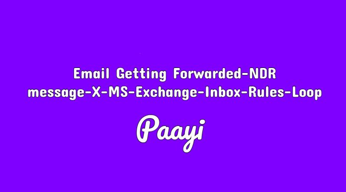Email Getting Forwarded-NDR message-X-MS-Exchange-Inbox-Rules-Loop
