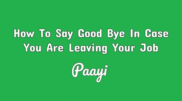 How To Say Good Bye In Case You Are Leaving Your Job