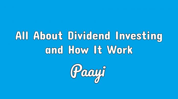 All About Dividend Investing and How It Work