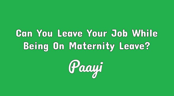 Can You Leave Your Job While Being On Maternity Leave?