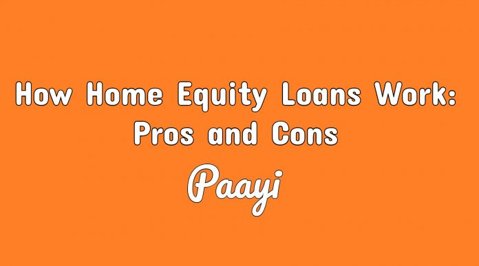 How Home Equity Loans Work: Pros and Cons