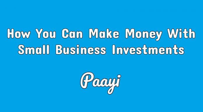 How You Can Make Money With Small Business Investments