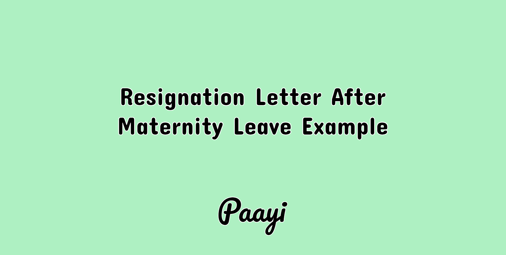 Resignation Letter After Maternity Leave Example | Paayi