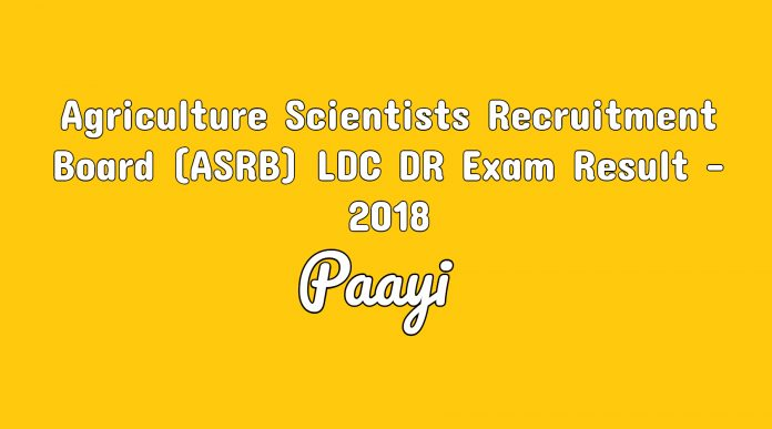 Agriculture Scientists Recruitment Board (ASRB) LDC DR Exam Result - 2018