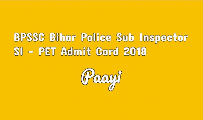 BPSSC Bihar Police Sub Inspector SI - PET Admit Card 2018 sarkari result on paayi