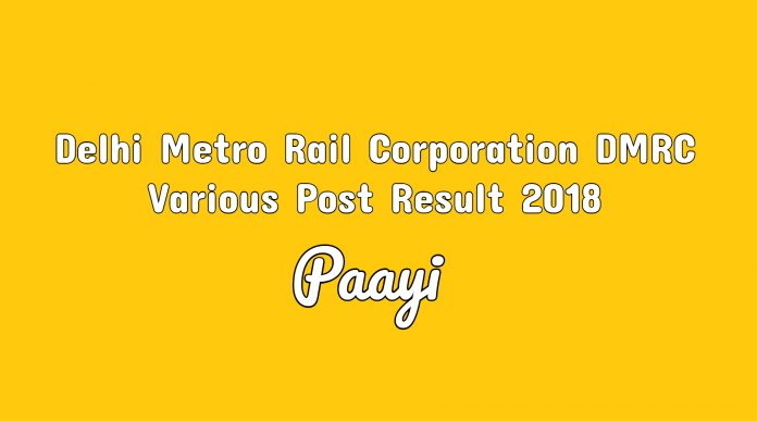 Delhi Metro Rail Corporation DMRC Various Post Result 2018