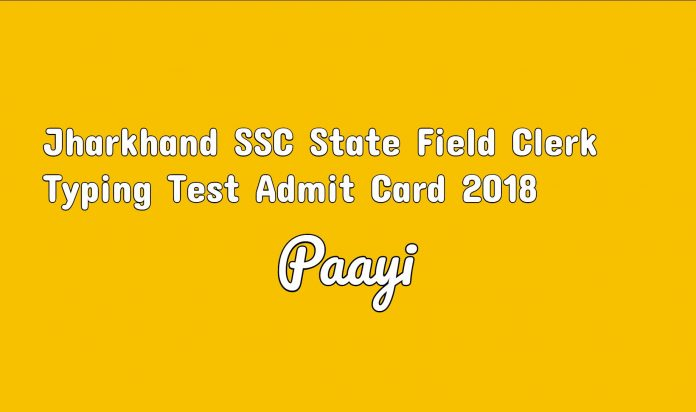 Jharkhand SSC State Field Clerk Typing Test Admit Card 2018