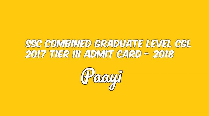 SSC Combined Graduate Level CGL 2017 Tier III Admit Card - 2018, Paayi