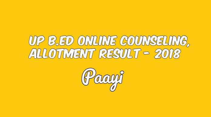 UP B.Ed Online Counseling, Allotment Result - 2018, Paayi