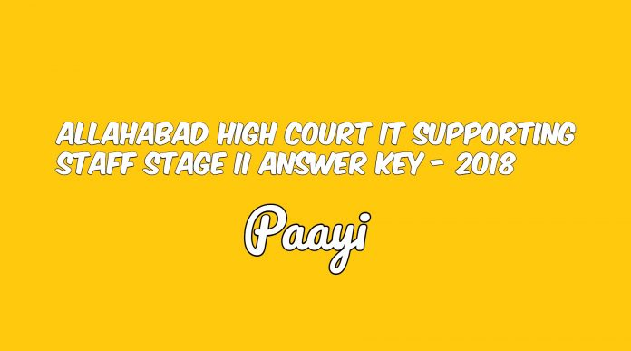 Allahabad High Court IT Supporting Staff Stage II Answer Key - 2018, Paayi