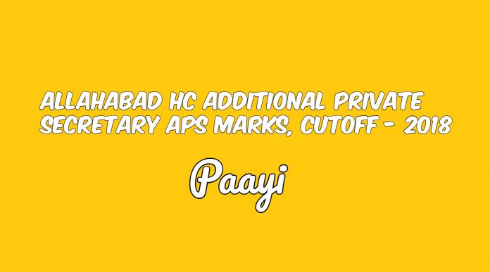 Allahabad HC Additional Private Secretary APS Marks, Cutoff - 2018, Paayi