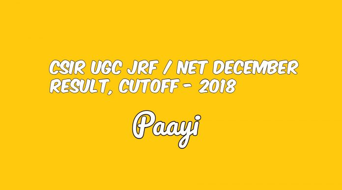 CSIR UGC JRF / NET December Result, Cutoff - 2018, Paayi