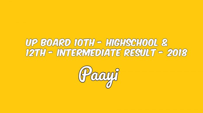UP Board 10th - Highschool & 12th - Intermediate Result - 2018, Paayi