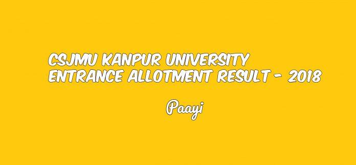 CSJMU Kanpur University Entrance Allotment Result - 2018, Paayi
