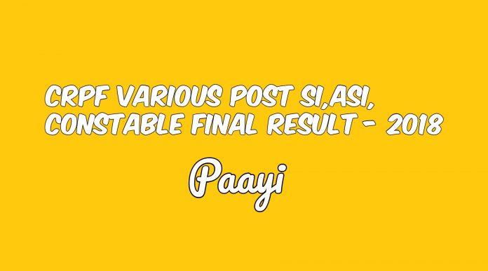 CRPF Various Post SI,ASI, Constable Final Result - 2018, Paayi