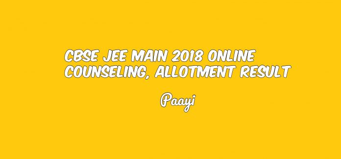 CBSE JEE MAIN 2018 Online Counseling, Allotment Result, Paayi