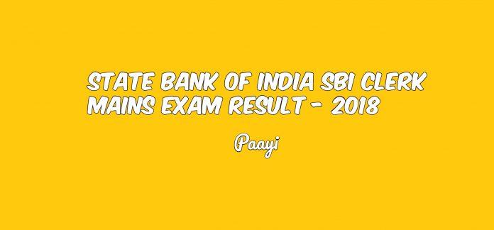 State Bank of India SBI Clerk Mains Exam Result - 2018, Paayi