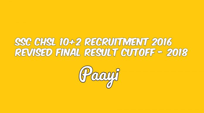SSC CHSL 10+2 Recruitment 2016 Revised Final Result Cutoff - 2018, Paayi