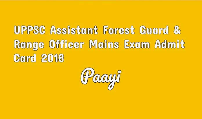 UPPSC Assistant Forest Guard & Range Officer Mains Exam Admit Card 2018 sarkari result on paayi