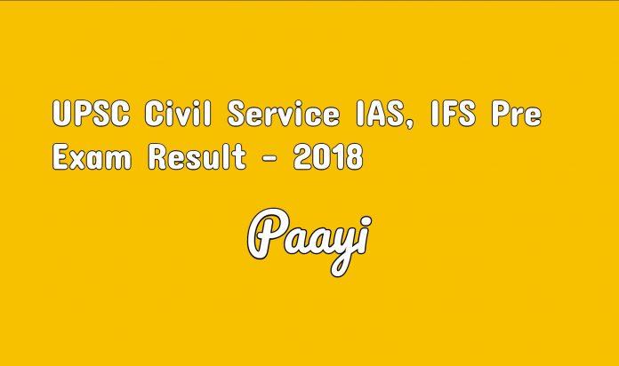 UPSC Civil Service IAS, IFS Pre Exam Result - 2018 sarkari result on paayi