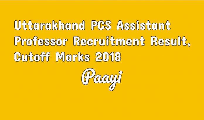 Uttarakhand PCS Assistant Professor Recruitment Result, Cutoff Marks - 2018