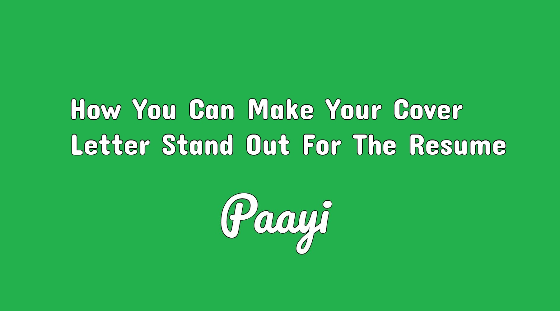 How You Can Make Your Cover Letter Stand Out For The Resume Paayi