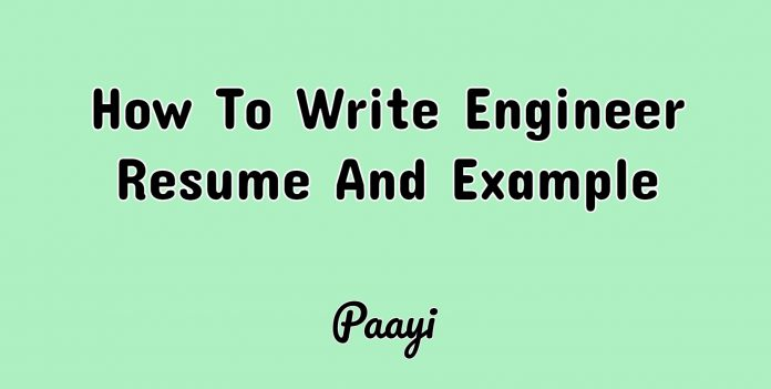 How To Write Engineer Resume And Example, Paayi