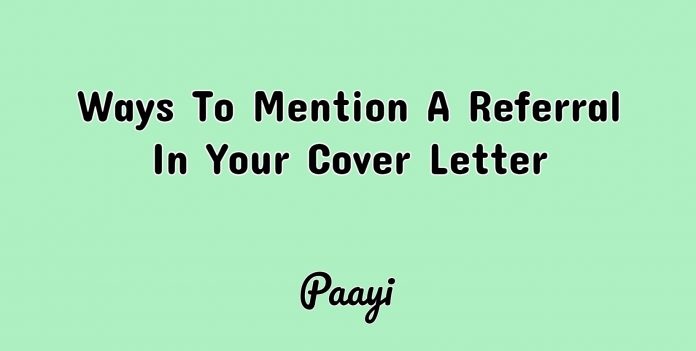 Ways To Mention A Referral In Your Cover Letter, Paayi