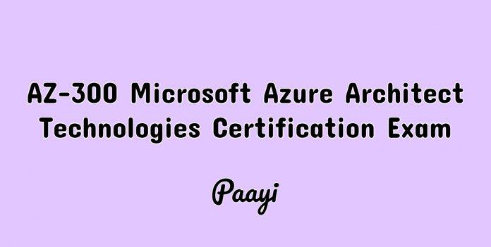 AZ-300 Microsoft Azure Architect Technologies Certification Exam