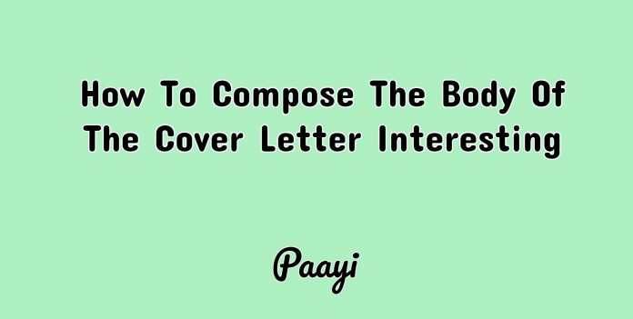 How To Compose The Body Of The Cover Letter Interesting, Paayi